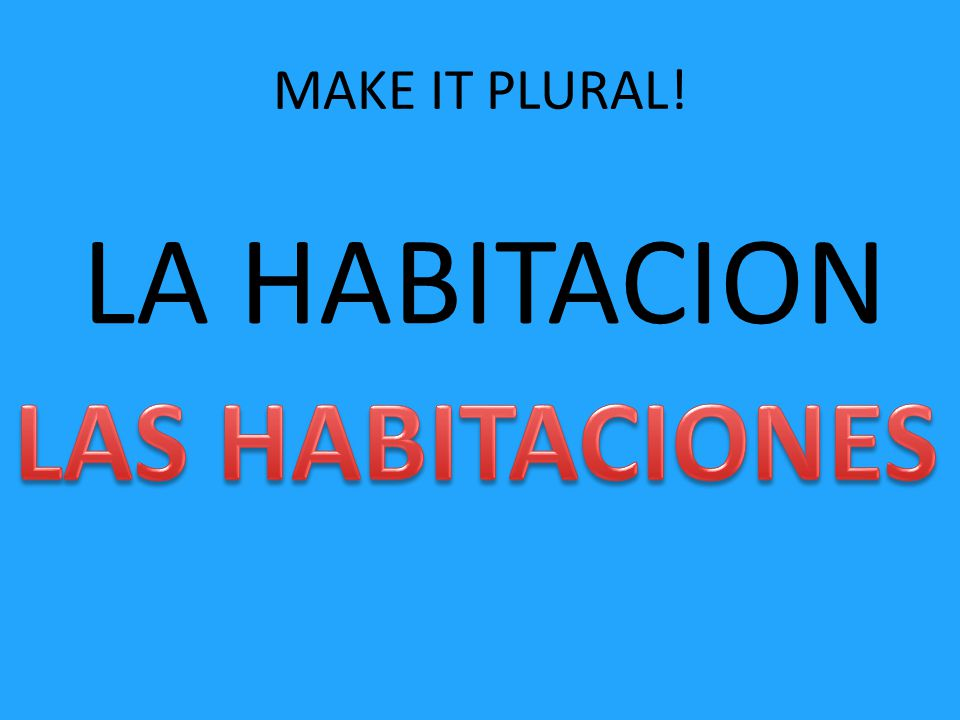 MAKE IT PLURAL! LA HABITACION