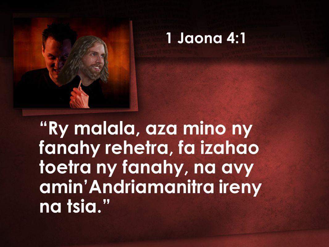 Ry malala, aza mino ny fanahy rehetra, fa izahao toetra ny fanahy, na avy amin'Andriamanitra ireny na tsia. 1 Jaona 4:1
