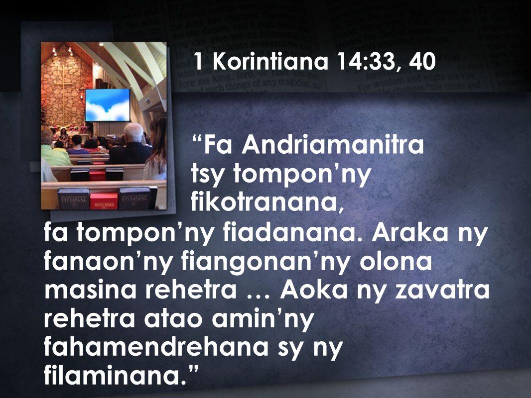 1 Korintiana 14:33, 40 fa tompon'ny fiadanana.