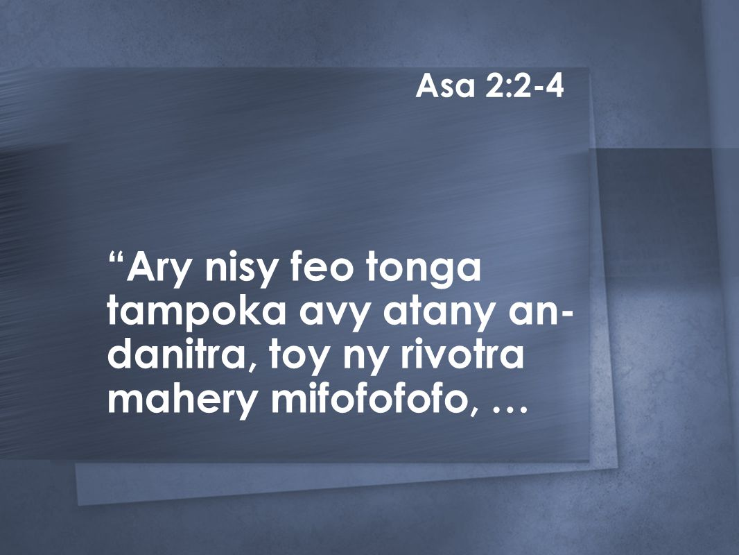 Asa 2:2-4 Ary nisy feo tonga tampoka avy atany an- danitra, toy ny rivotra mahery mifofofofo, …