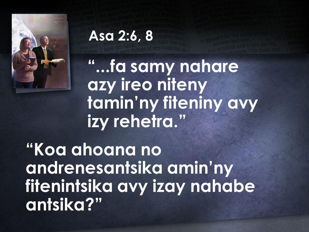 Asa 2:6, 8 ...fa samy nahare azy ireo niteny tamin'ny fiteniny avy izy rehetra. Koa ahoana no andrenesantsika amin'ny fitenintsika avy izay nahabe antsika