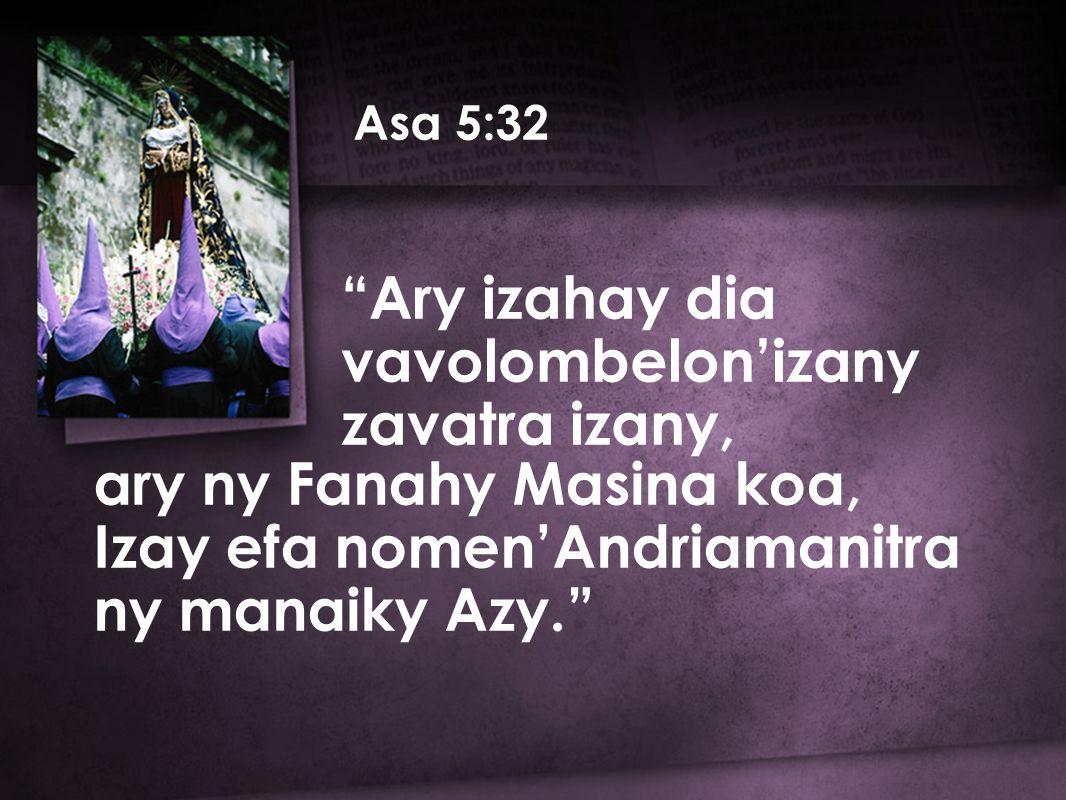 Asa 5:32 ary ny Fanahy Masina koa, Izay efa nomen'Andriamanitra ny manaiky Azy. Ary izahay dia vavolombelon'izany zavatra izany,