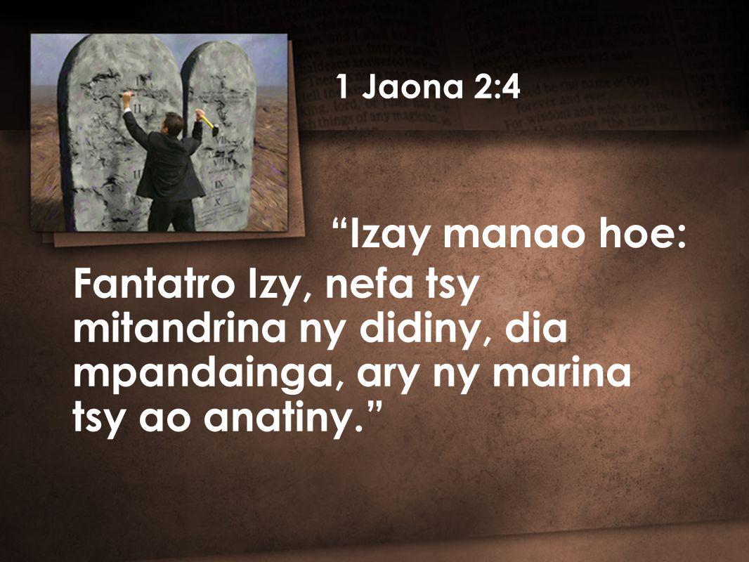Izay manao hoe: Fantatro Izy, nefa tsy mitandrina ny didiny, dia mpandainga, ary ny marina tsy ao anatiny. 1 Jaona 2:4