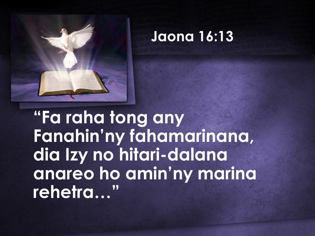 Jaona 16:13 Fa raha tong any Fanahin'ny fahamarinana, dia Izy no hitari-dalana anareo ho amin'ny marina rehetra…