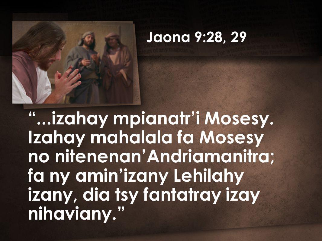 Jaona 9:28, 29 ...izahay mpianatr'i Mosesy.