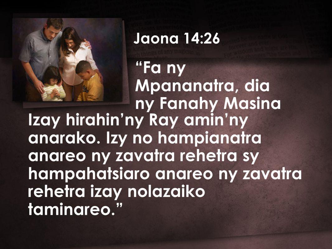 Jaona 14:26 Fa ny Mpananatra, dia ny Fanahy Masina Izay hirahin'ny Ray amin'ny anarako.