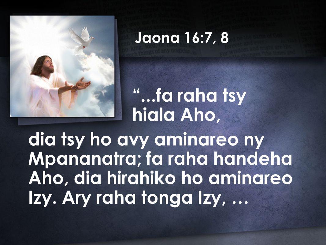 Jaona 16:7, 8 dia tsy ho avy aminareo ny Mpananatra; fa raha handeha Aho, dia hirahiko ho aminareo Izy.