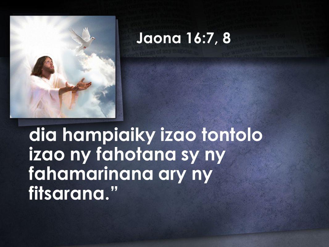 dia hampiaiky izao tontolo izao ny fahotana sy ny fahamarinana ary ny fitsarana. Jaona 16:7, 8