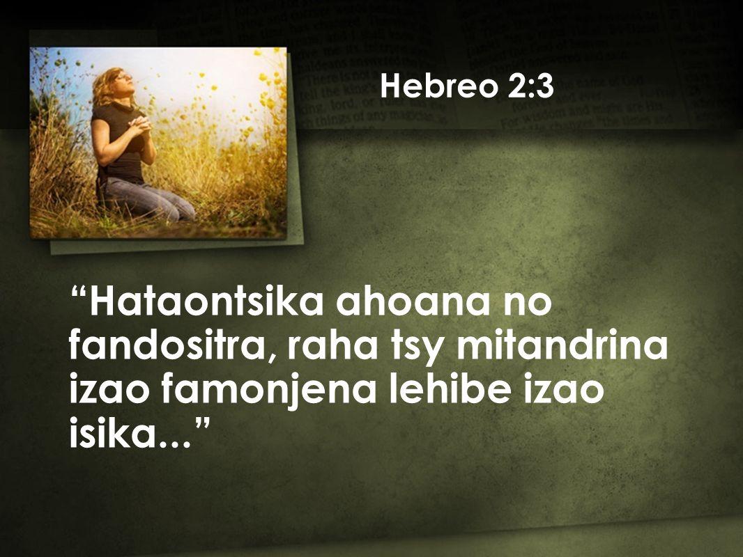 Hebreo 2:3 Hataontsika ahoana no fandositra, raha tsy mitandrina izao famonjena lehibe izao isika...