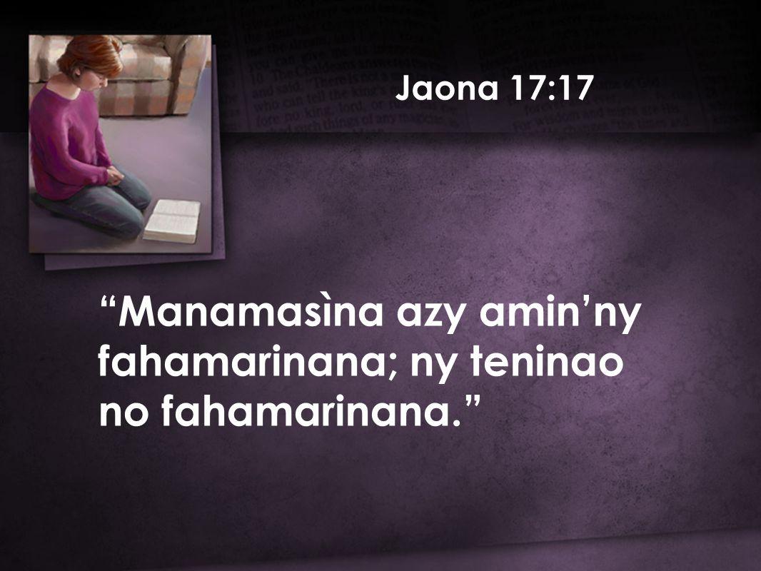 Jaona 17:17 Manamasìna azy amin'ny fahamarinana; ny teninao no fahamarinana.