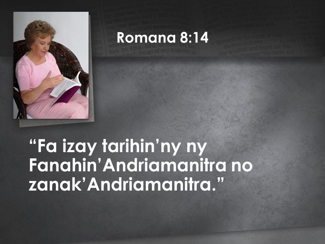 Romana 8:14 Fa izay tarihin'ny ny Fanahin'Andriamanitra no zanak'Andriamanitra.
