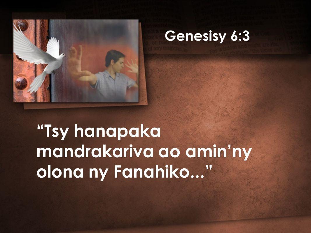 Genesisy 6:3 Tsy hanapaka mandrakariva ao amin'ny olona ny Fanahiko...