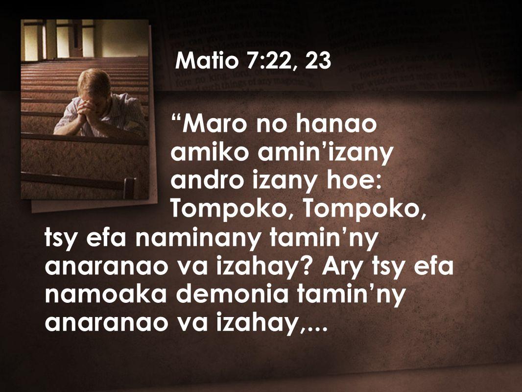 Matio 7:22, 23 tsy efa naminany tamin'ny anaranao va izahay.
