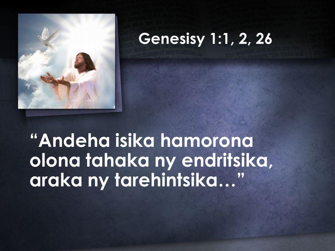 Andeha isika hamorona olona tahaka ny endritsika, araka ny tarehintsika… Genesisy 1:1, 2, 26