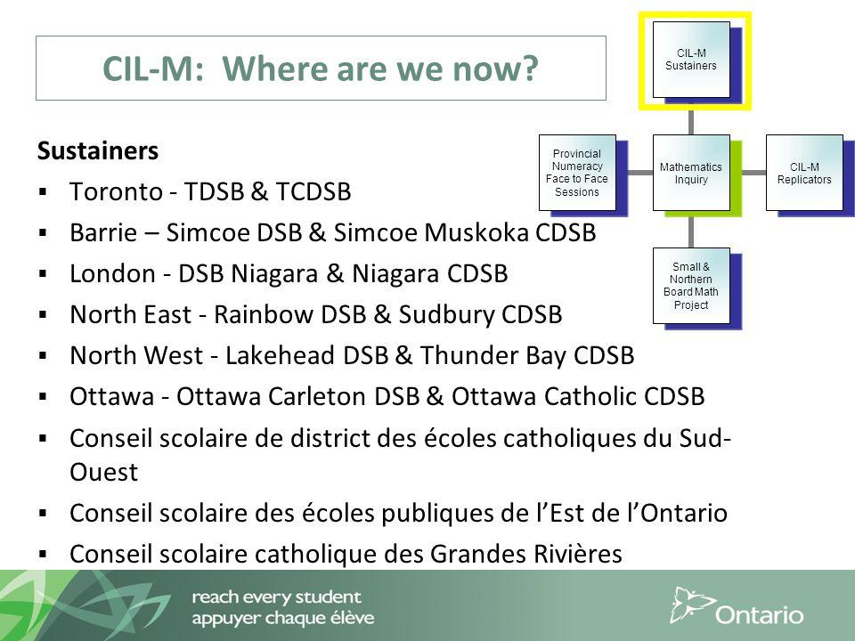 CIL-M: Where are we now? Sustainers  Toronto - TDSB & TCDSB  Barrie – Simcoe DSB & Simcoe Muskoka CDSB  London - DSB Niagara & Niagara CDSB  North
