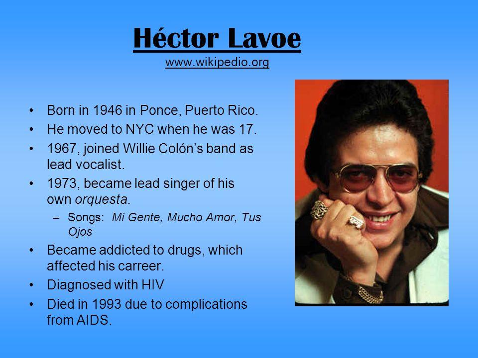 Héctor Lavoe www.wikipedio.org Born in 1946 in Ponce, Puerto Rico.