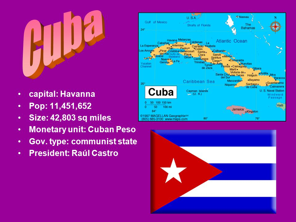 capital: Havanna Pop: 11,451,652 Size: 42,803 sq miles Monetary unit: Cuban Peso Gov.