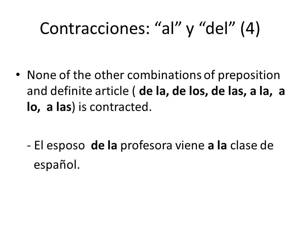 """Contracciones: """"al"""" y """"del"""" (4) None of the other combinations of preposition and definite article ( de la, de los, de las, a la, a lo, a las) is cont"""