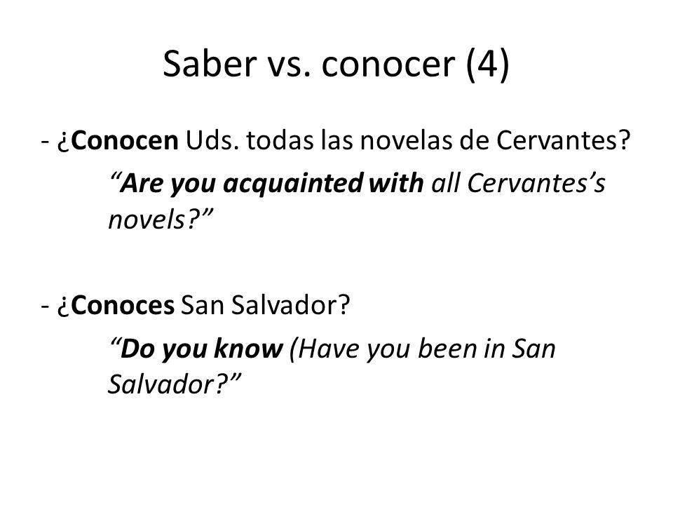"""Saber vs. conocer (4) - ¿Conocen Uds. todas las novelas de Cervantes? """"Are you acquainted with all Cervantes's novels?"""" - ¿Conoces San Salvador? """"Do y"""