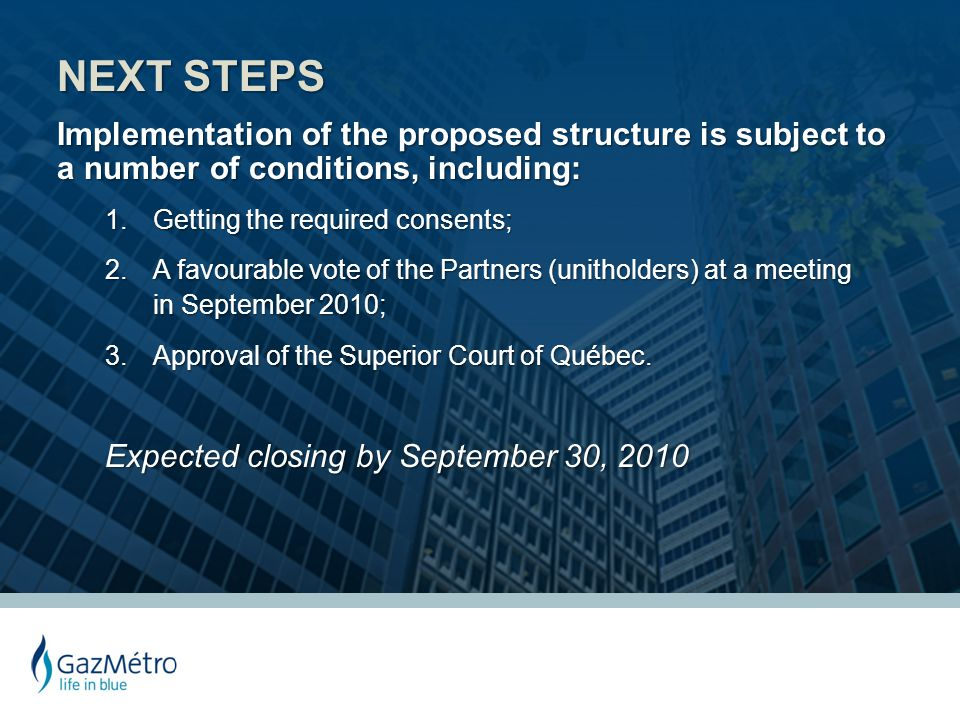 NEXT STEPS NEXT STEPS Implementation of the proposed structure is subject to a number of conditions, including: 1.Getting the required consents; 2.A f