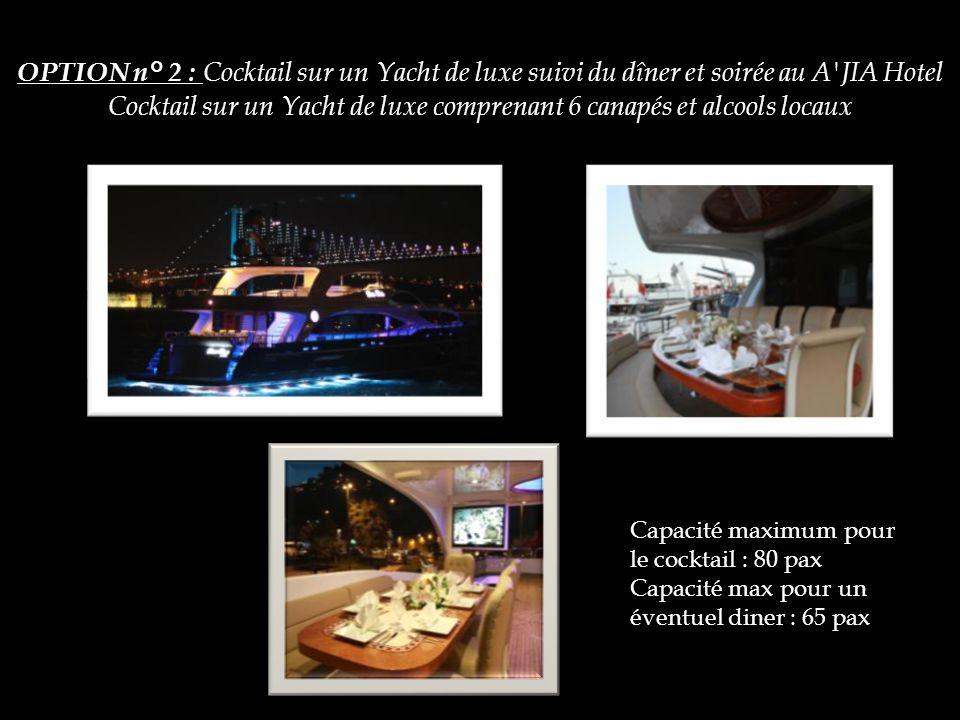 OPTION n° 2 : Cocktail sur un Yacht de luxe suivi du dîner et soirée au A'JIA Hotel Cocktail sur un Yacht de luxe comprenant 6 canapés et alcools loca