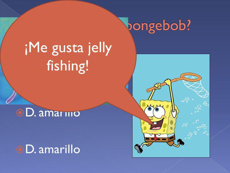  A. anaranjado  B. azul  C. rojo  D. amarillo ¡Me gusta jelly fishing!