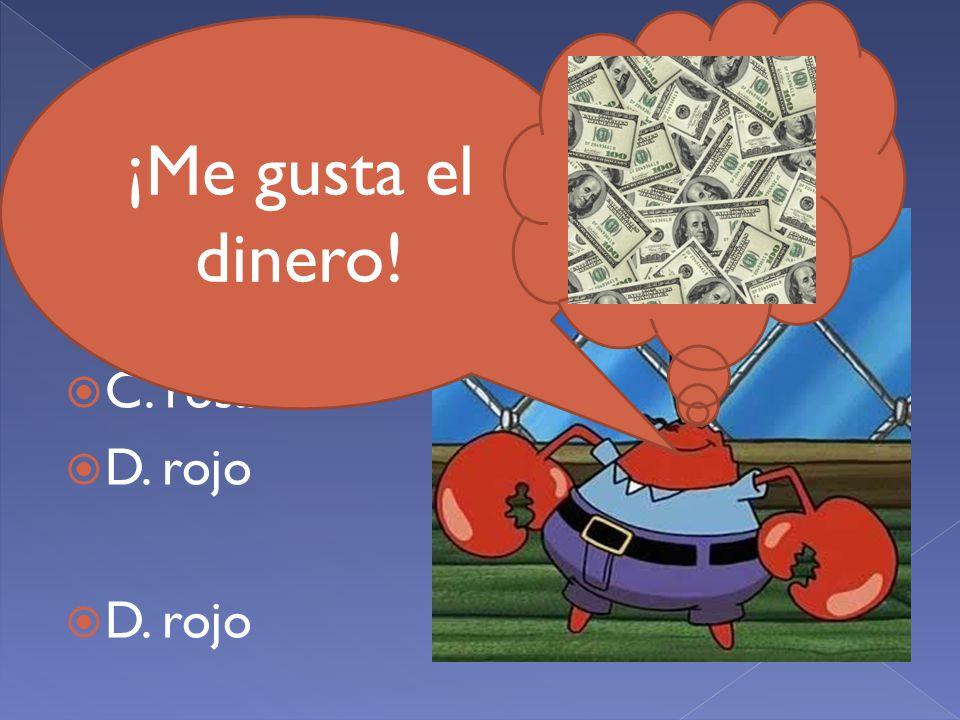 AA. amarillo BB. azul CC. rosa DD. rojo DD. rojo ¡Me gusta el dinero!