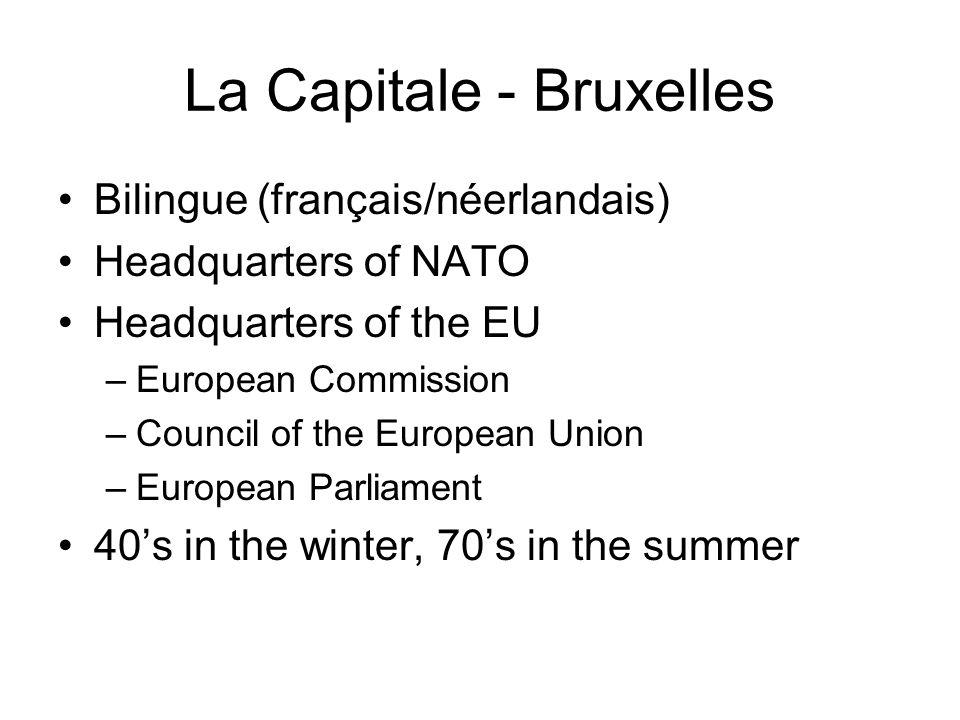La Capitale - Bruxelles Bilingue (français/néerlandais) Headquarters of NATO Headquarters of the EU –European Commission –Council of the European Union –European Parliament 40's in the winter, 70's in the summer