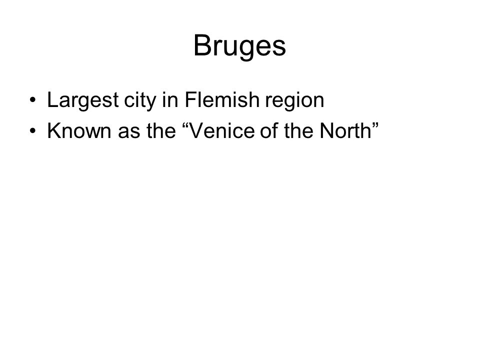 Bruges Largest city in Flemish region Known as the Venice of the North