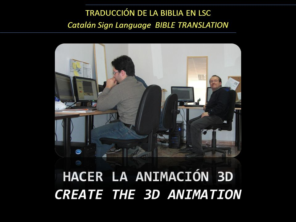 TRADUCCIÓN DE LA BIBLIA EN LSC Catalán Sign Language BIBLE TRANSLATION HACER LA ANIMACIÓN 3D CREATE THE 3D ANIMATION