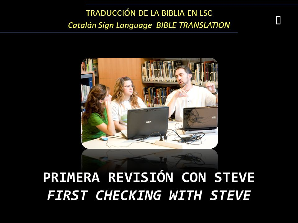 TRADUCCIÓN DE LA BIBLIA EN LSC Catalán Sign Language BIBLE TRANSLATION PRIMERA REVISIÓN CON STEVE FIRST CHECKING WITH STEVE 