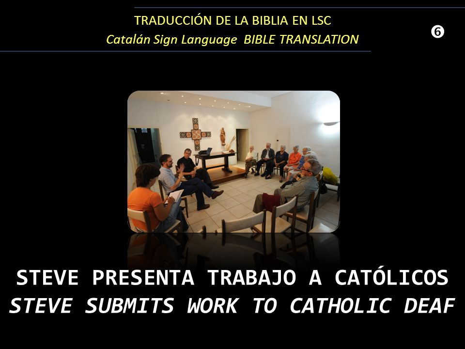 TRADUCCIÓN DE LA BIBLIA EN LSC Catalán Sign Language BIBLE TRANSLATION STEVE PRESENTA TRABAJO A CATÓLICOS STEVE SUBMITS WORK TO CATHOLIC DEAF '