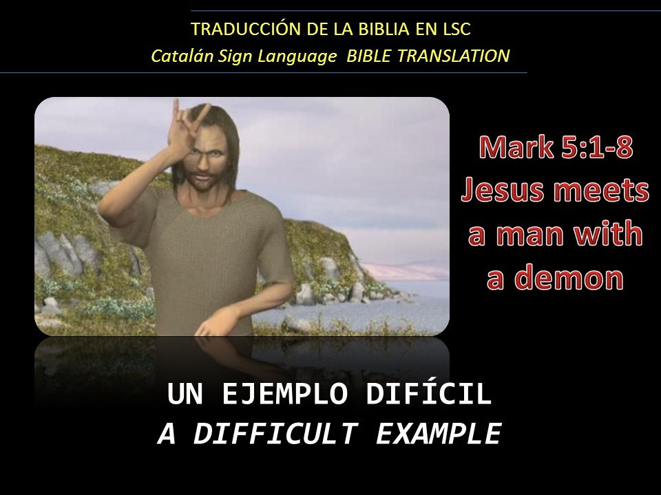 TRADUCCIÓN DE LA BIBLIA EN LSC Catalán Sign Language BIBLE TRANSLATION UN EJEMPLO DIFÍCIL A DIFFICULT EXAMPLE