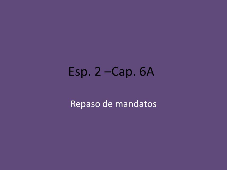 Esp. 2 –Cap. 6A Repaso de mandatos