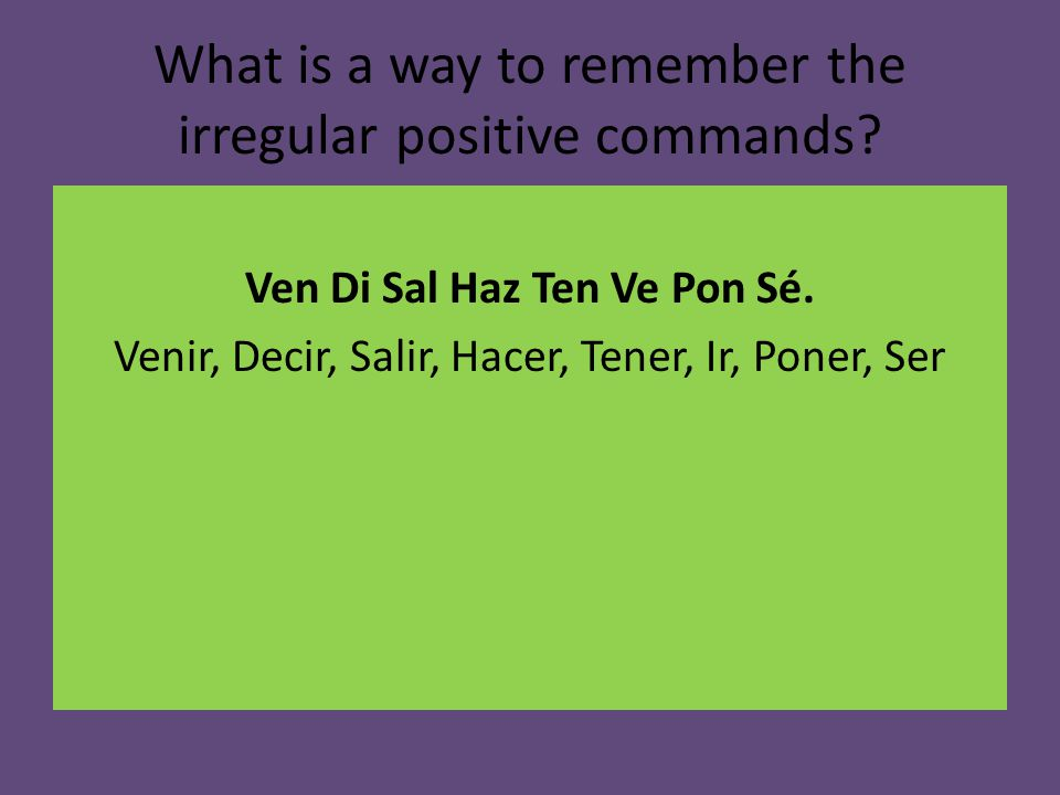 What is a way to remember the irregular positive commands.