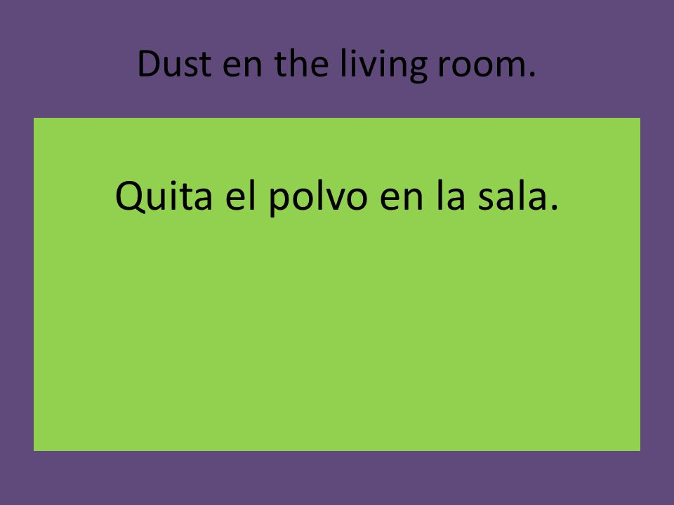 Dust en the living room. Quita el polvo en la sala.