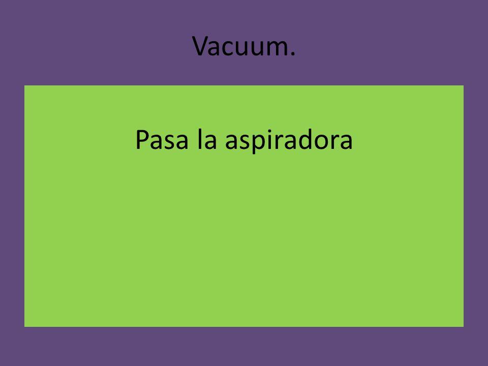 Vacuum. Pasa la aspiradora