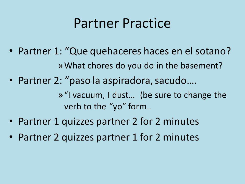 Partner Practice Partner 1: Que quehaceres haces en el sotano.