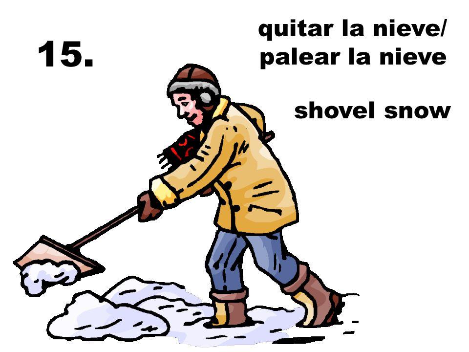 quitar la nieve/ palear la nieve shovel snow 15.