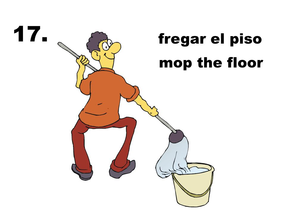 mop the floor fregar el piso 17.