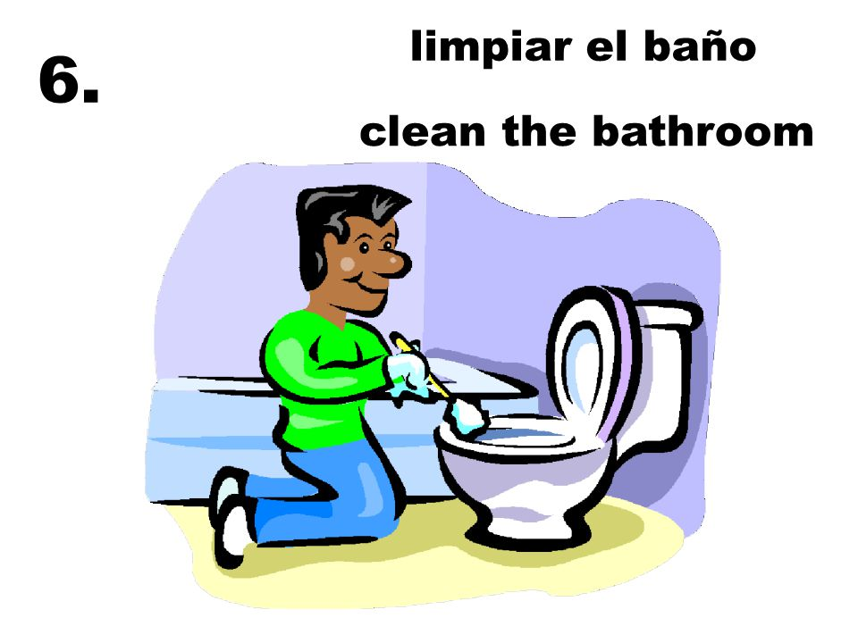 limpiar el baño clean the bathroom 6.
