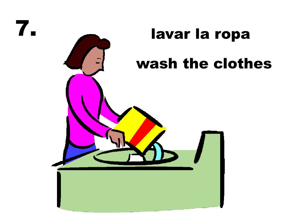 lavar la ropa wash the clothes 7.