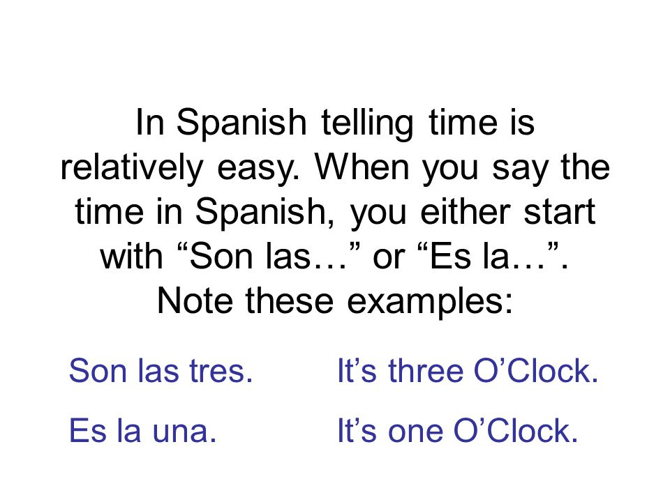 In Spanish telling time is relatively easy.