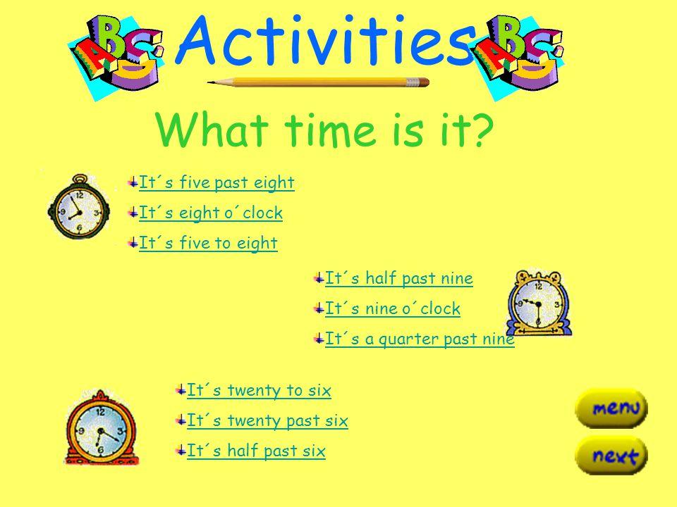 Past / To Times (Horas pasadas / menos de en Punto) What time is it? It´s five PAST one ( Son la una y cinco) It´s twenty-five PAST two ( Son las dos