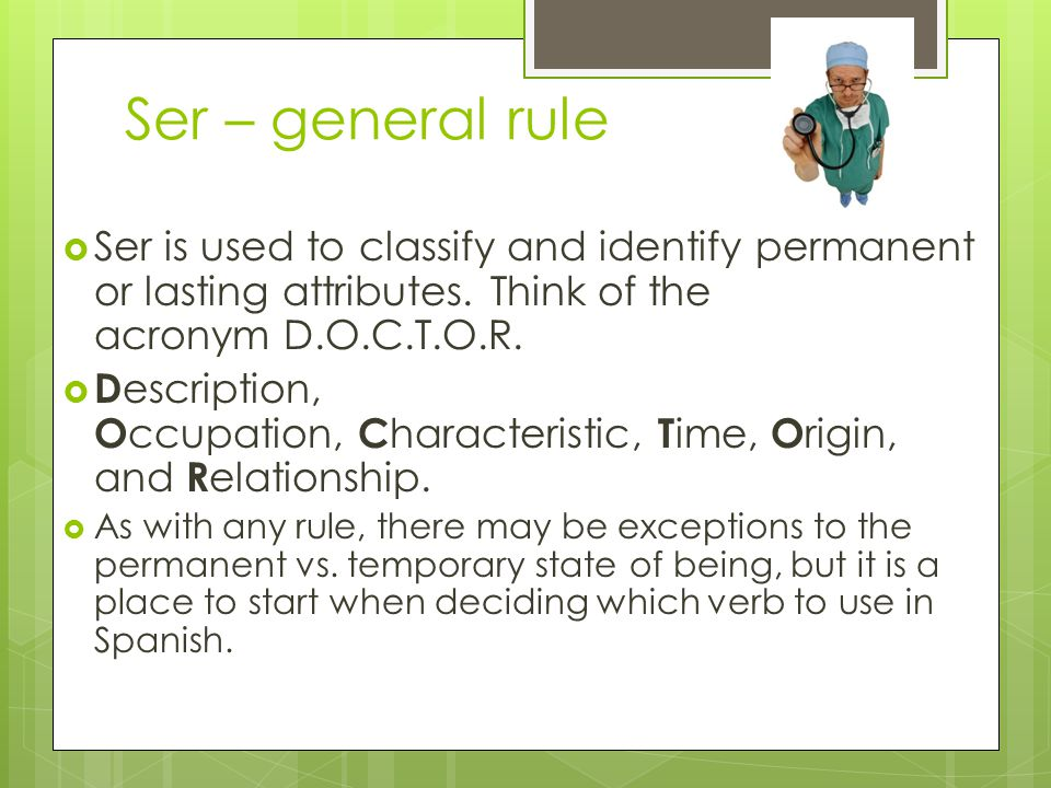 Ser – general rule  Ser is used to classify and identify permanent or lasting attributes.