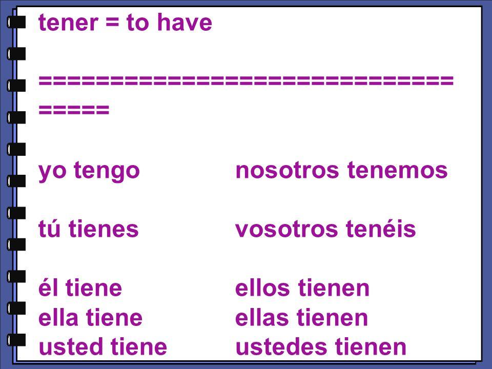 tener = to have ============================= ===== yo tengonosotros tenemos tú tienesvosotros tenéis él tieneellos tienen ella tieneellas tienen usted tieneustedes tienen