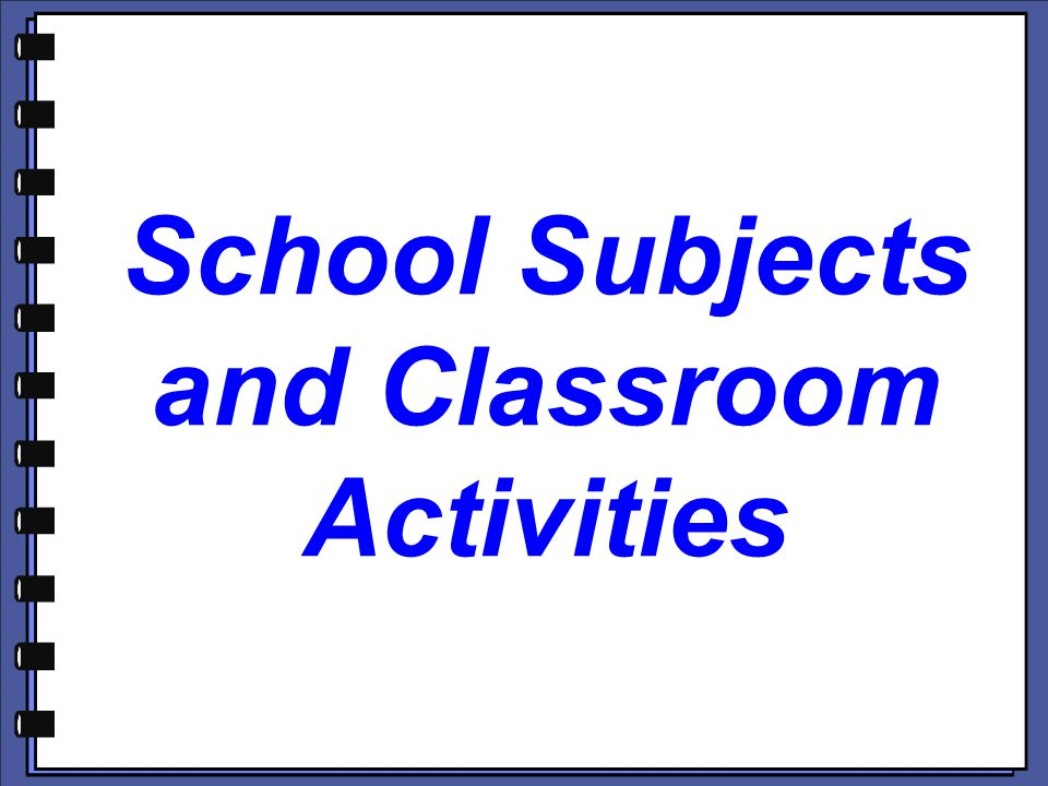 School Subjects and Classroom Activities