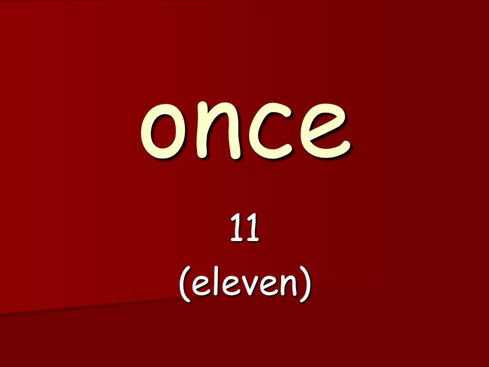 once 11(eleven)