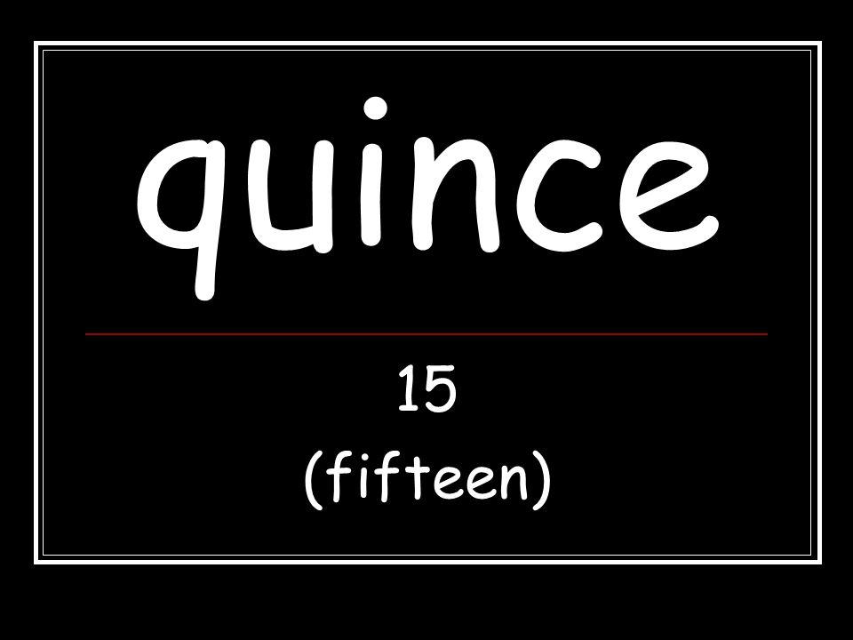 quince 15 (fifteen)