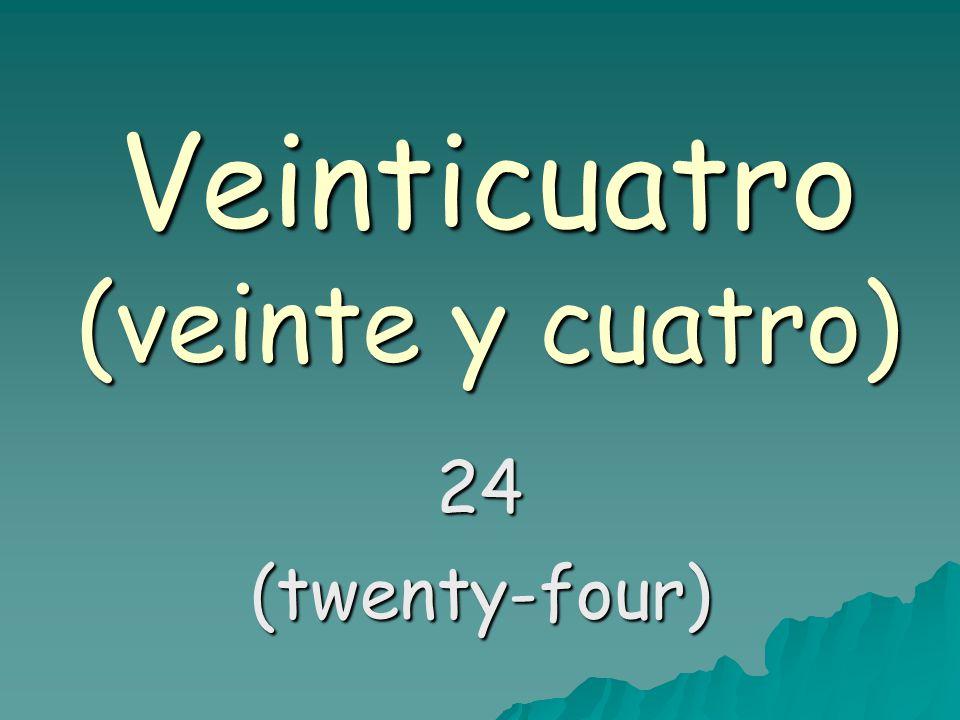 Veinticuatro (veinte y cuatro) 24(twenty-four)